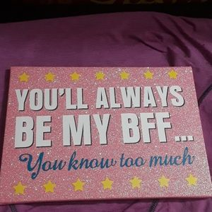 Other - You'll Always Be My BFF... you know too much frame